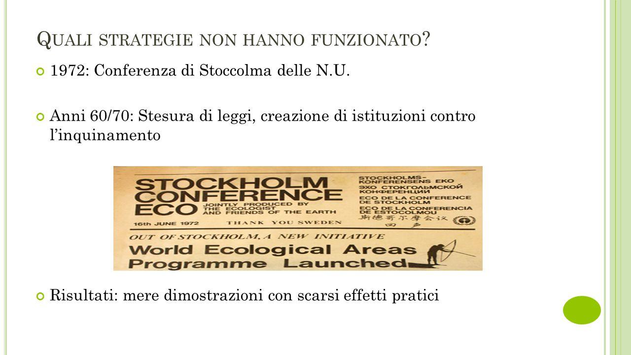 Q UALI STRATEGIE NON HANNO FUNZIONATO ? 1972: Conferenza di Stoccolma delle N.U. Anni 60/70: Stesura di leggi, creazione di istituzioni contro l'inqui