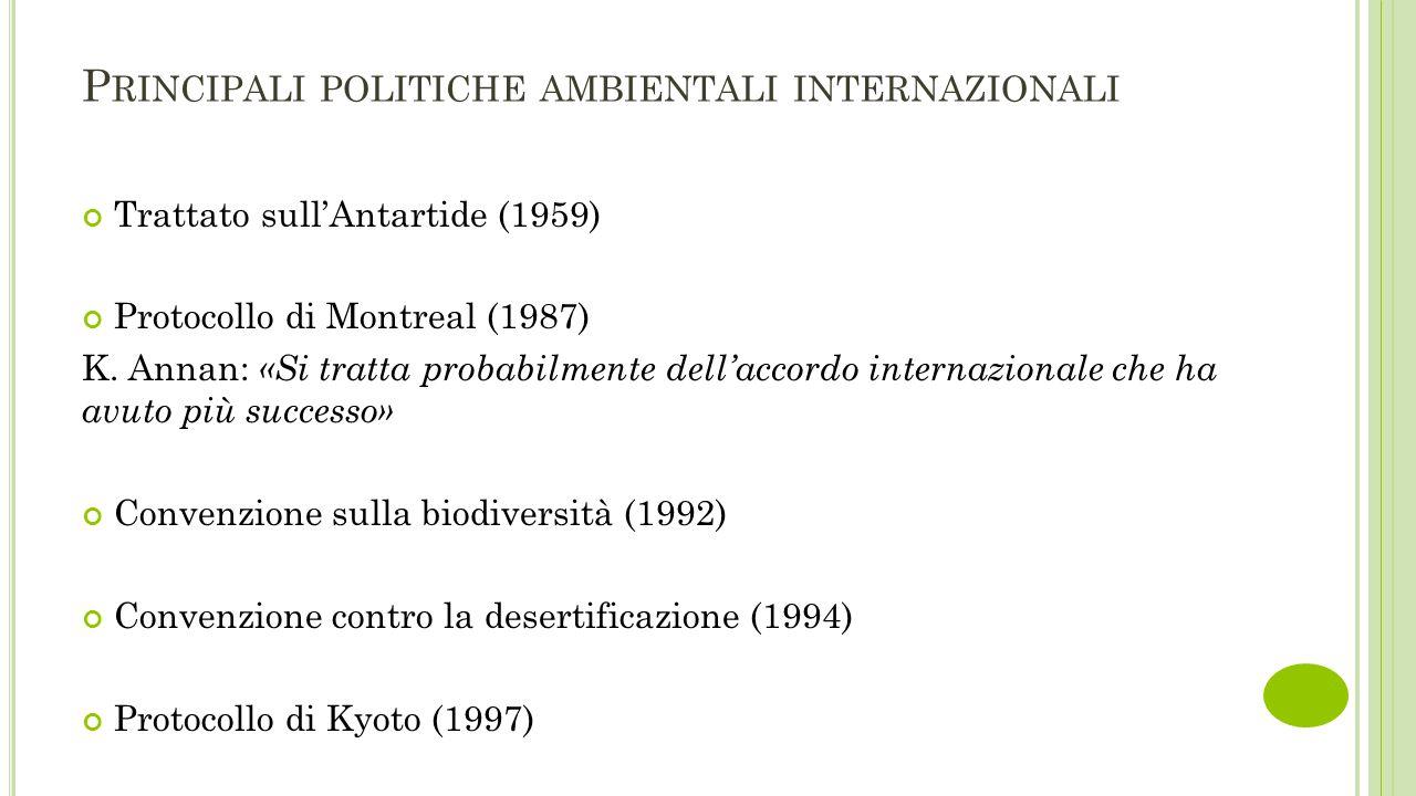 P RINCIPALI POLITICHE AMBIENTALI INTERNAZIONALI Trattato sull'Antartide (1959) Protocollo di Montreal (1987) K. Annan: «Si tratta probabilmente dell'a