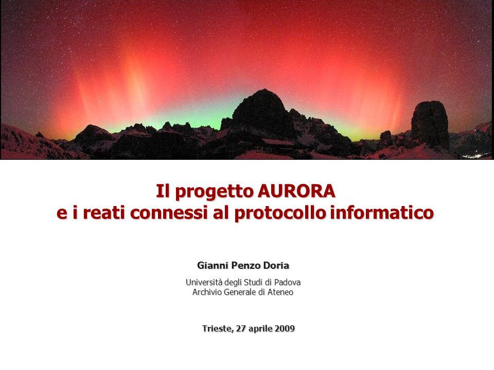 Trieste, 27 aprile 2009 Gianni Penzo Doria Università degli Studi di Padova Archivio Generale di Ateneo Il progetto AURORA e i reati connessi al protocollo informatico