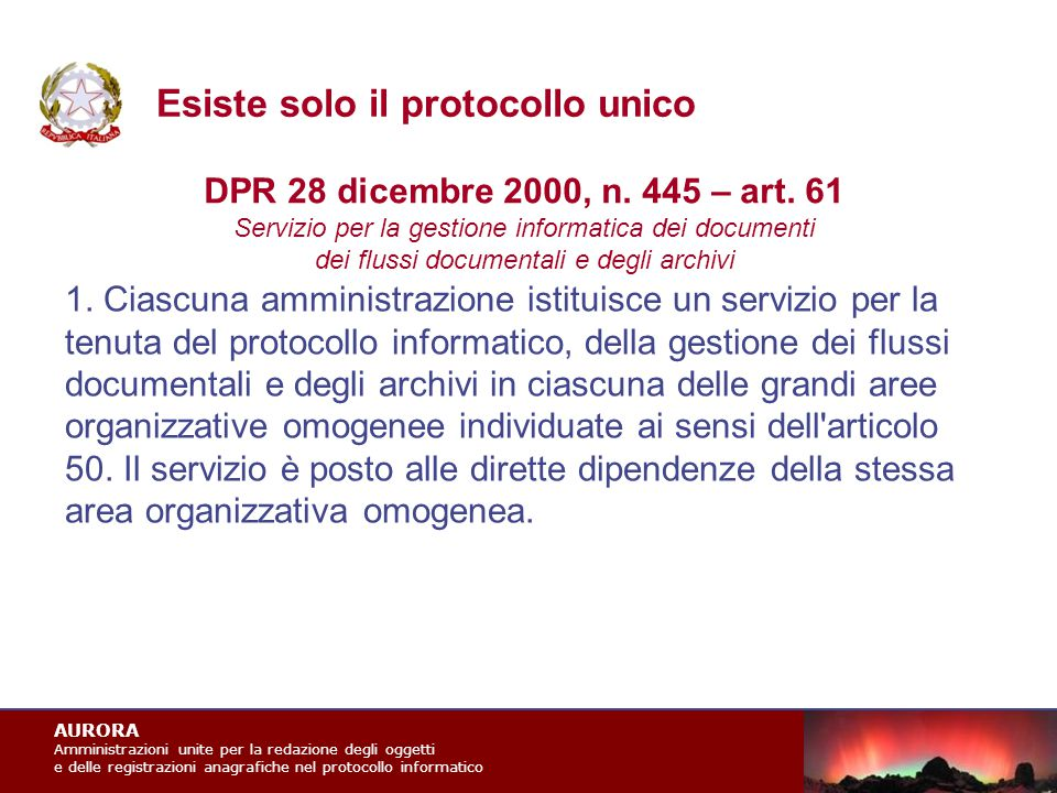 AURORA Amministrazioni unite per la redazione degli oggetti e delle registrazioni anagrafiche nel protocollo informatico Esiste solo il protocollo unico 1.