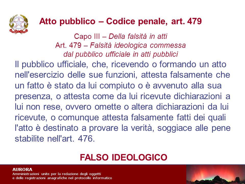 AURORA Amministrazioni unite per la redazione degli oggetti e delle registrazioni anagrafiche nel protocollo informatico Atto pubblico – Codice penale, art.