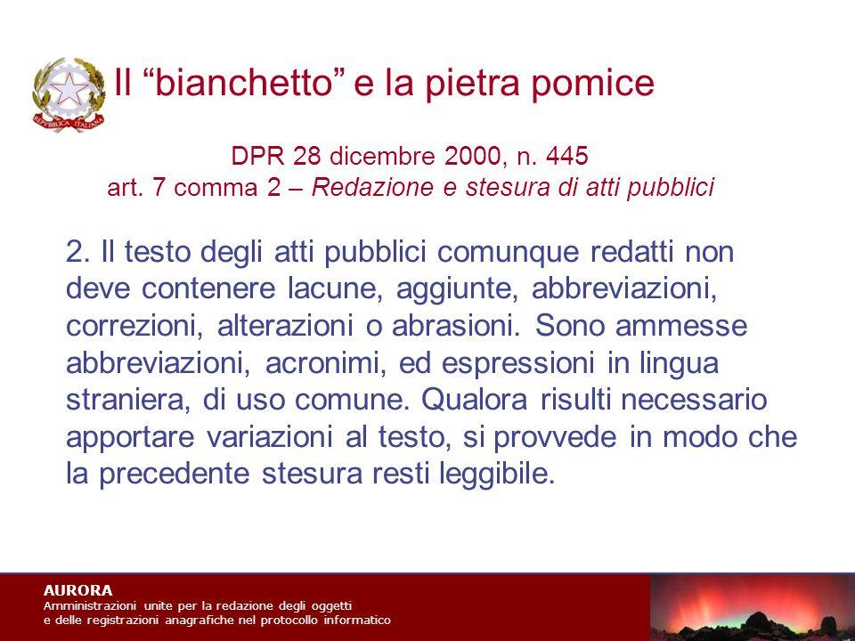 AURORA Amministrazioni unite per la redazione degli oggetti e delle registrazioni anagrafiche nel protocollo informatico Il bianchetto e la pietra pomice DPR 28 dicembre 2000, n.