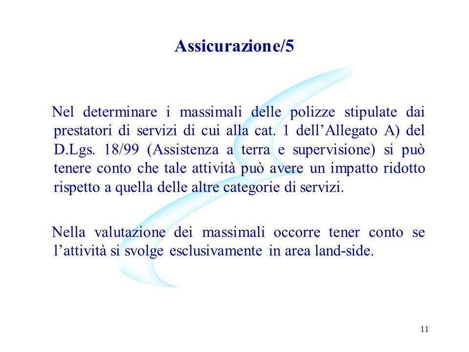 Assicurazione/5 Nel determinare i massimali delle polizze stipulate dai prestatori di servizi di cui alla cat. 1 dell'Allegato A) del D.Lgs. 18/99 (As