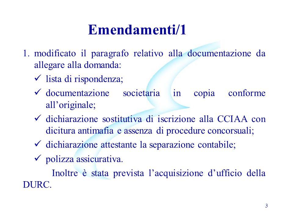 Emendamenti/1 1.modificato il paragrafo relativo alla documentazione da allegare alla domanda: lista di rispondenza; documentazione societaria in copi