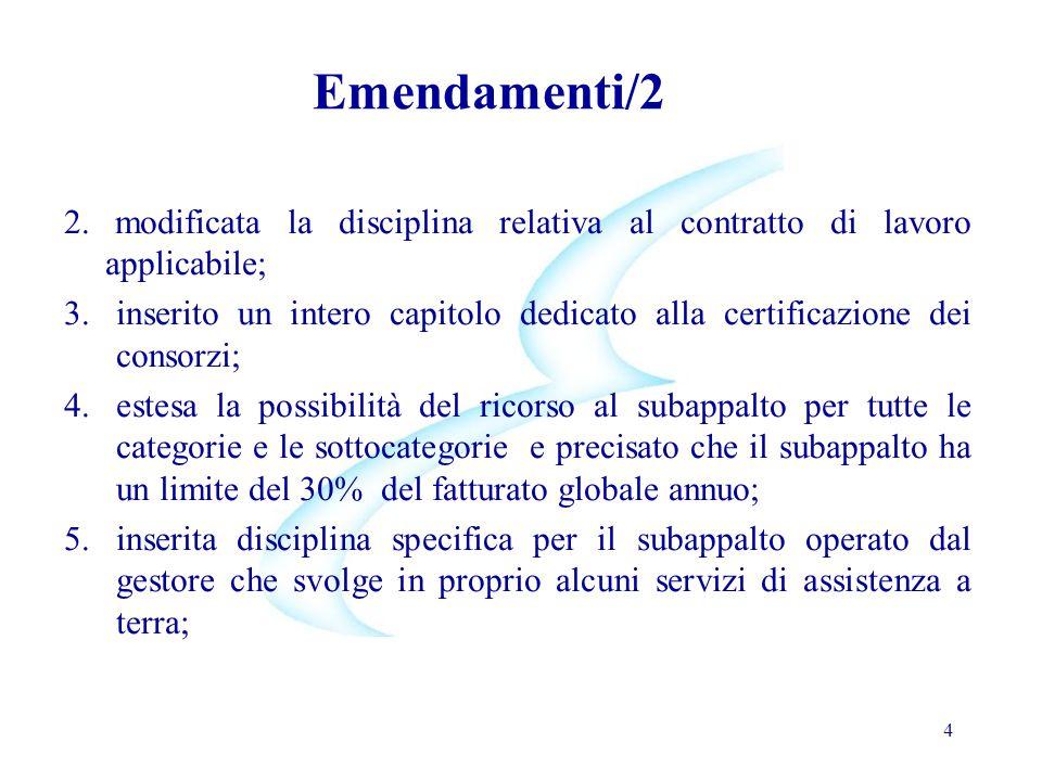 4 Emendamenti/2 2. modificata la disciplina relativa al contratto di lavoro applicabile; 3.inserito un intero capitolo dedicato alla certificazione de