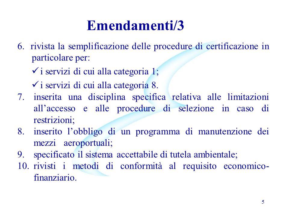 5 Emendamenti/3 6. rivista la semplificazione delle procedure di certificazione in particolare per: i servizi di cui alla categoria 1; i servizi di cu