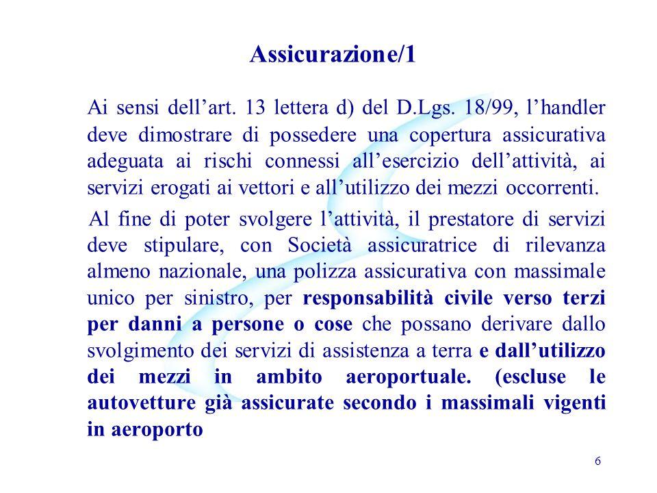 Assicurazione/1 Ai sensi dell'art. 13 lettera d) del D.Lgs. 18/99, l'handler deve dimostrare di possedere una copertura assicurativa adeguata ai risch
