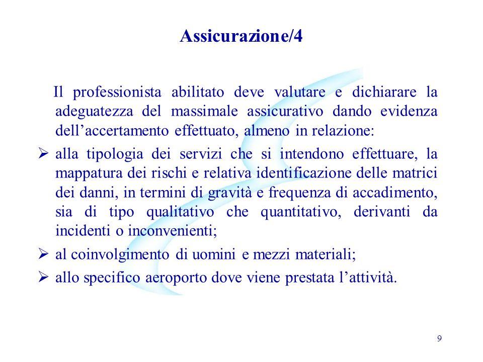 Assicurazione/4 Il professionista abilitato deve valutare e dichiarare la adeguatezza del massimale assicurativo dando evidenza dell'accertamento effe