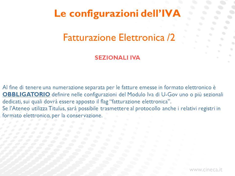 www.cineca.it Le configurazioni dell'IVA Fatturazione Elettronica /2 SEZIONALI IVA Al fine di tenere una numerazione separata per le fatture emesse in