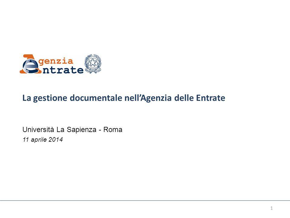La gestione documentale nell'Agenzia delle Entrate Università La Sapienza - Roma 11 aprile 2014 1