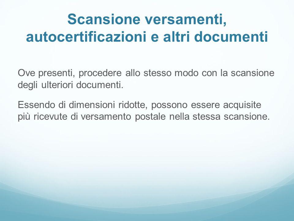 Scansione versamenti, autocertificazioni e altri documenti Ove presenti, procedere allo stesso modo con la scansione degli ulteriori documenti. Essend