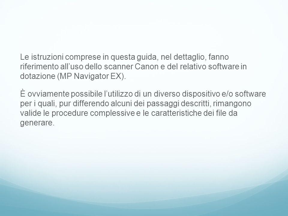 Le istruzioni comprese in questa guida, nel dettaglio, fanno riferimento all'uso dello scanner Canon e del relativo software in dotazione (MP Navigato