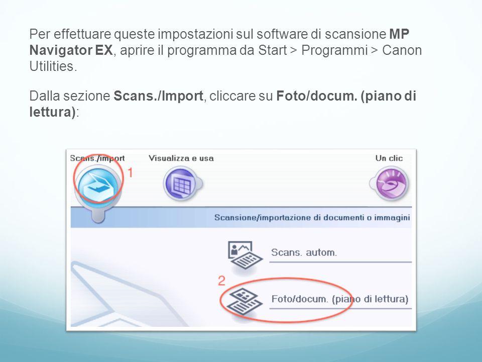 Per effettuare queste impostazioni sul software di scansione MP Navigator EX, aprire il programma da Start > Programmi > Canon Utilities. Dalla sezion