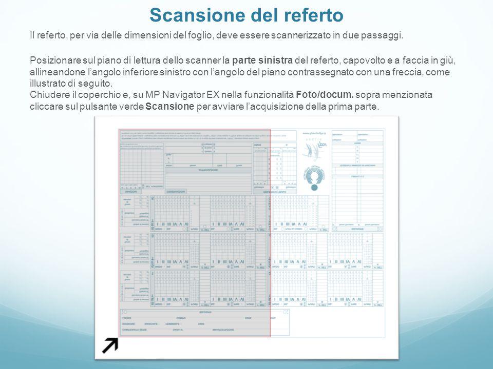 Scansione del referto Il referto, per via delle dimensioni del foglio, deve essere scannerizzato in due passaggi. Posizionare sul piano di lettura del