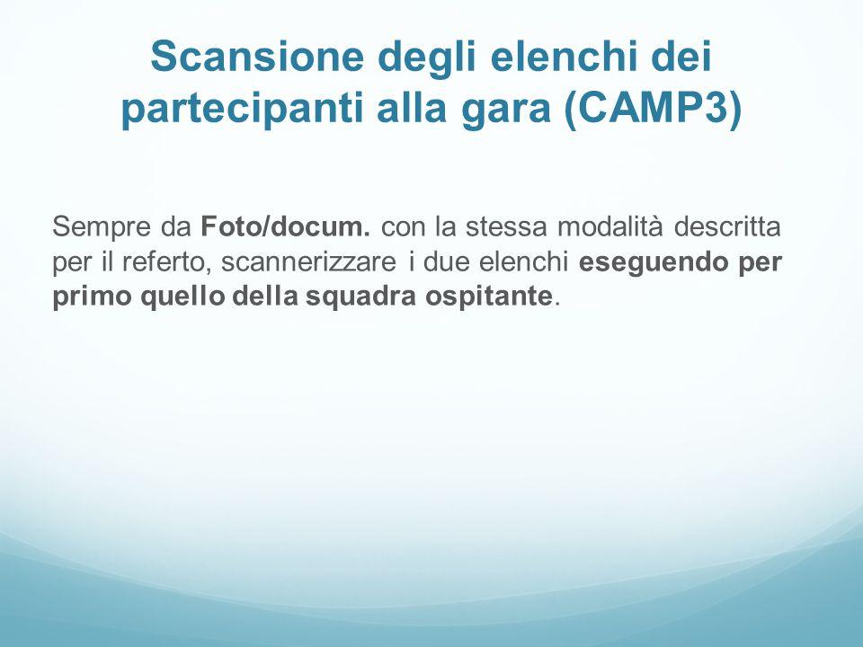 Scansione degli elenchi dei partecipanti alla gara (CAMP3) Sempre da Foto/docum. con la stessa modalità descritta per il referto, scannerizzare i due