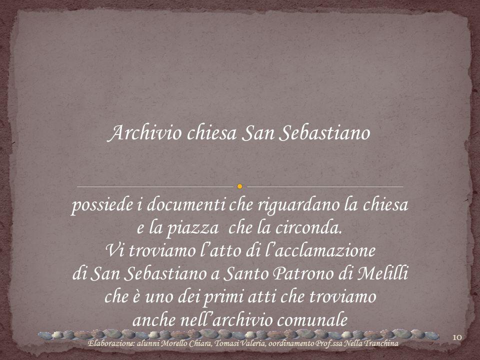 10 Archivio chiesa San Sebastiano possiede i documenti che riguardano la chiesa e la piazza che la circonda. Vi troviamo l'atto di l'acclamazione di S