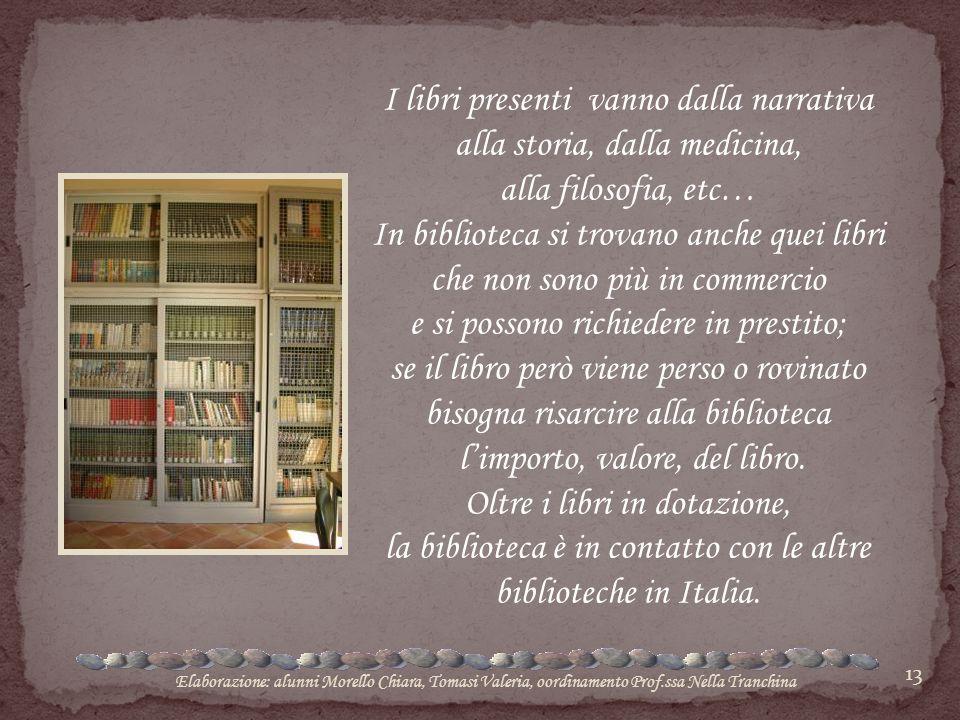13 I libri presenti vanno dalla narrativa alla storia, dalla medicina, alla filosofia, etc… In biblioteca si trovano anche quei libri che non sono più