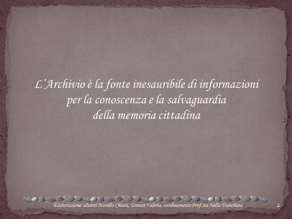 2 L'Archivio è la fonte inesauribile di informazioni per la conoscenza e la salvaguardia della memoria cittadina Elaborazione: alunni Morello Chiara,