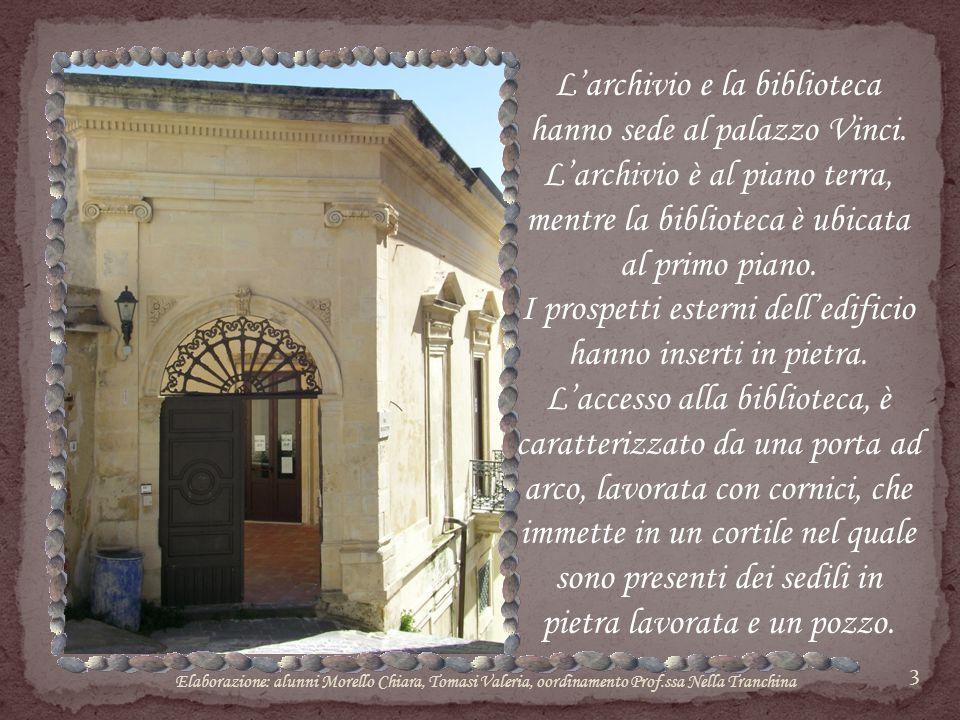 3 L'archivio e la biblioteca hanno sede al palazzo Vinci. L'archivio è al piano terra, mentre la biblioteca è ubicata al primo piano. I prospetti este