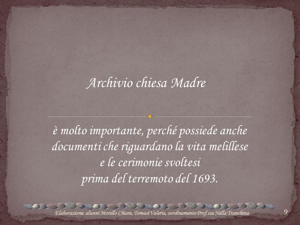 9 Archivio chiesa Madre è molto importante, perché possiede anche documenti che riguardano la vita melillese e le cerimonie svoltesi prima del terremo