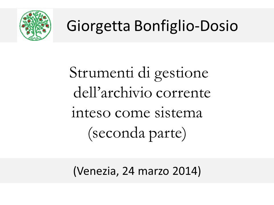 Giorgetta Bonfiglio-Dosio Strumenti di gestione dell'archivio corrente inteso come sistema (seconda parte) (Venezia, 24 marzo 2014)