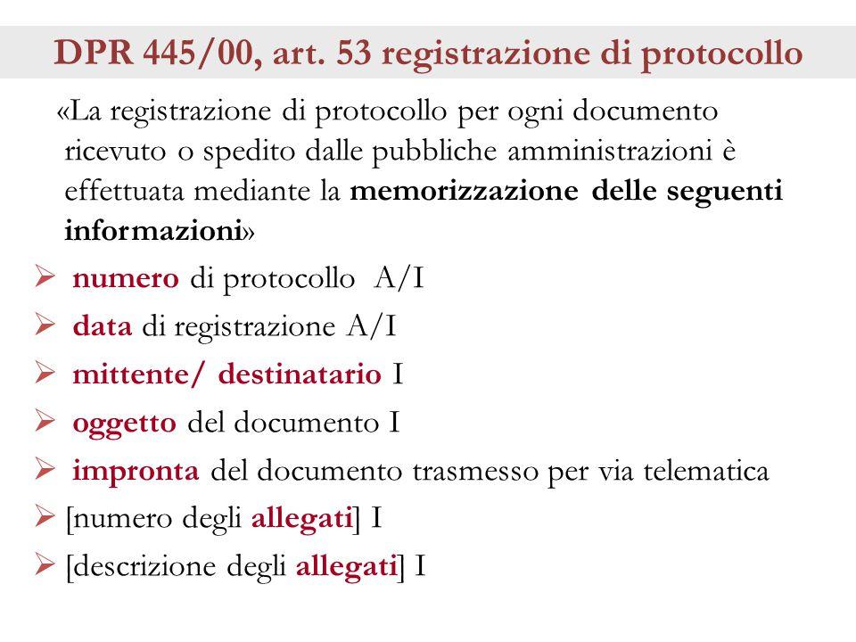 DPR 445/00, art. 53 registrazione di protocollo «La registrazione di protocollo per ogni documento ricevuto o spedito dalle pubbliche amministrazioni