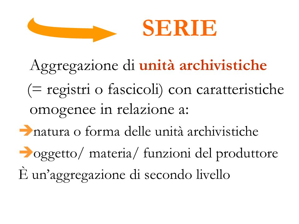 SERIE Aggregazione di unità archivistiche (= registri o fascicoli) con caratteristiche omogenee in relazione a:  natura o forma delle unità archivist