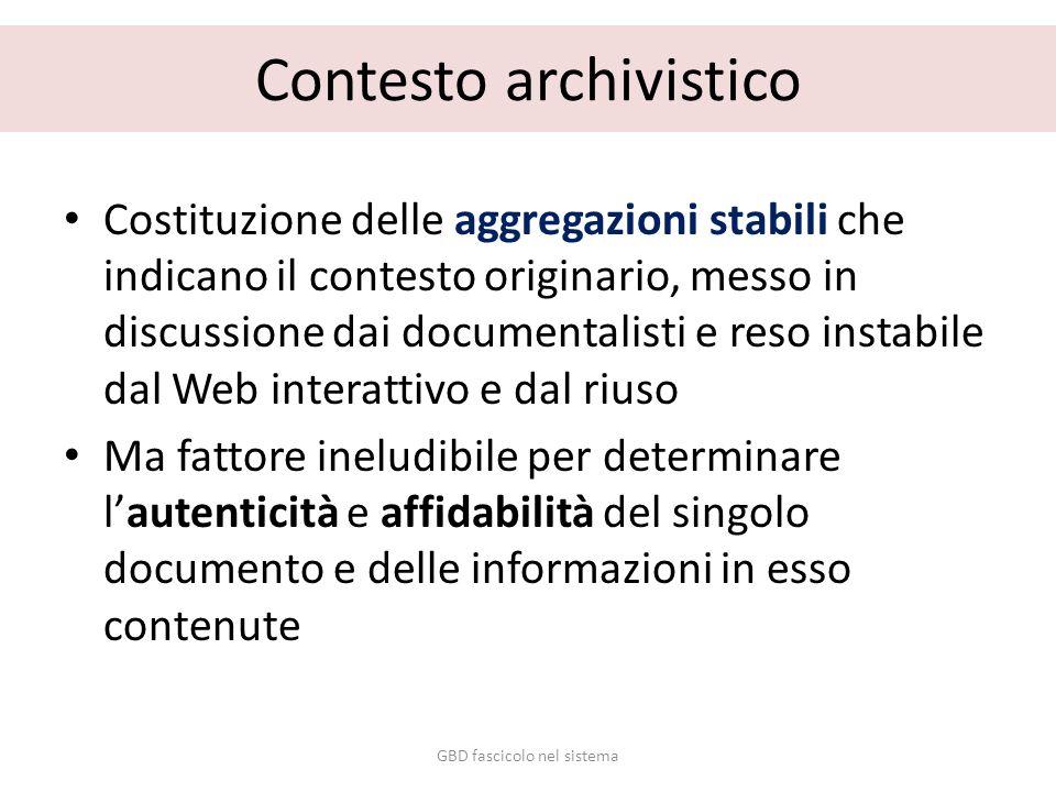 Contesto archivistico Costituzione delle aggregazioni stabili che indicano il contesto originario, messo in discussione dai documentalisti e reso inst