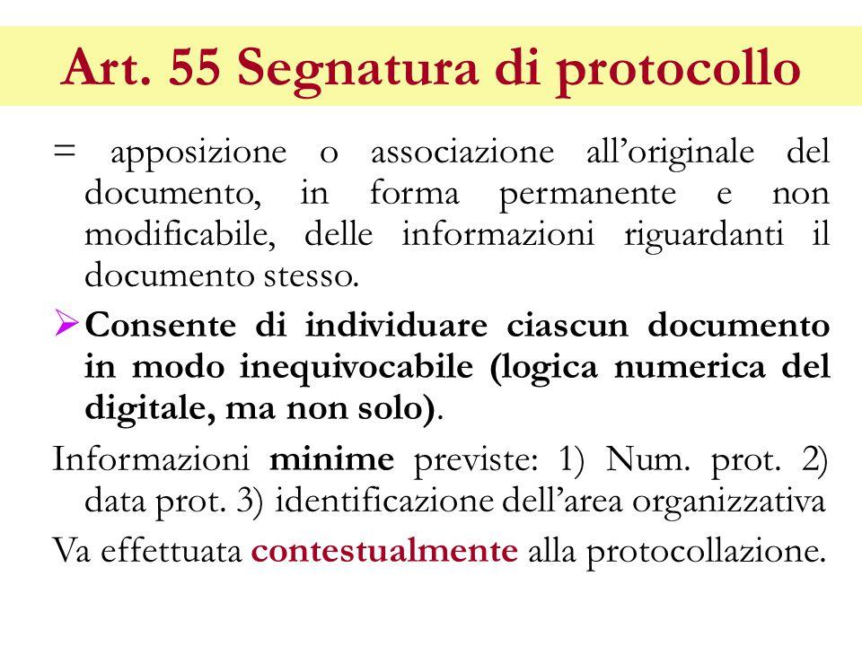 Art. 55 Segnatura di protocollo = apposizione o associazione all'originale del documento, in forma permanente e non modificabile, delle informazioni r