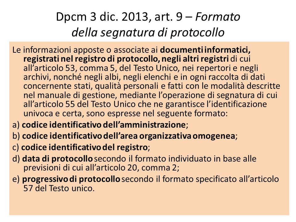 Dpcm 3 dic. 2013, art. 9 – Formato della segnatura di protocollo Le informazioni apposte o associate ai documenti informatici, registrati nel registro