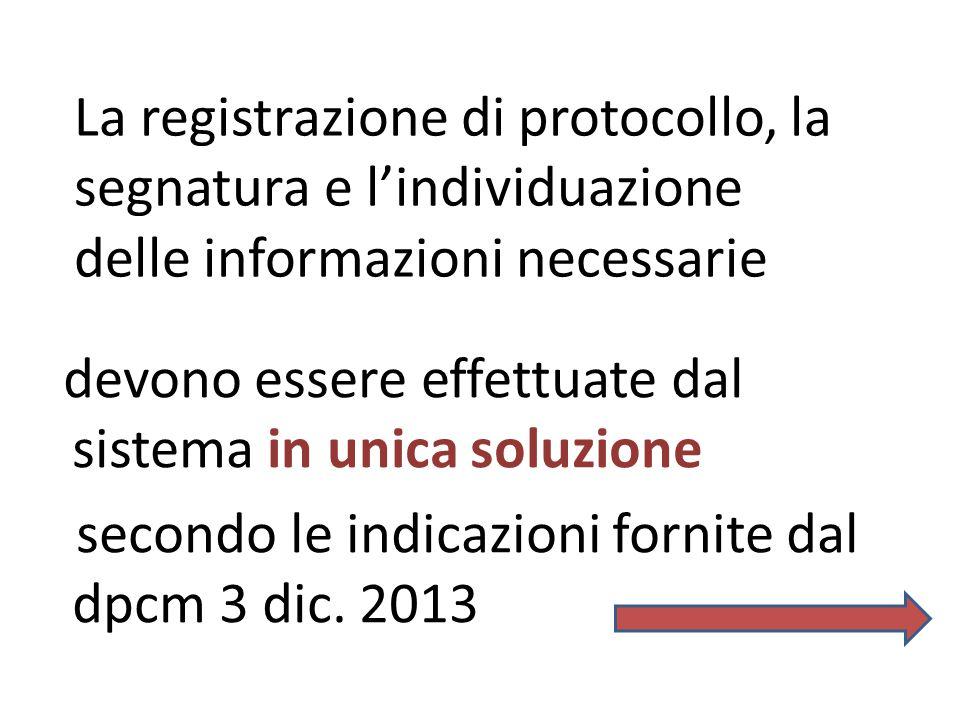 La registrazione di protocollo, la segnatura e l'individuazione delle informazioni necessarie devono essere effettuate dal sistema in unica soluzione