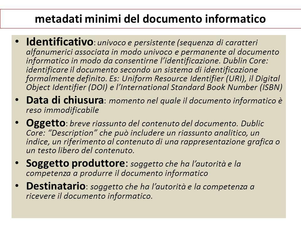 metadati minimi del documento informatico Identificativo : univoco e persistente (sequenza di caratteri alfanumerici associata in modo univoco e perma