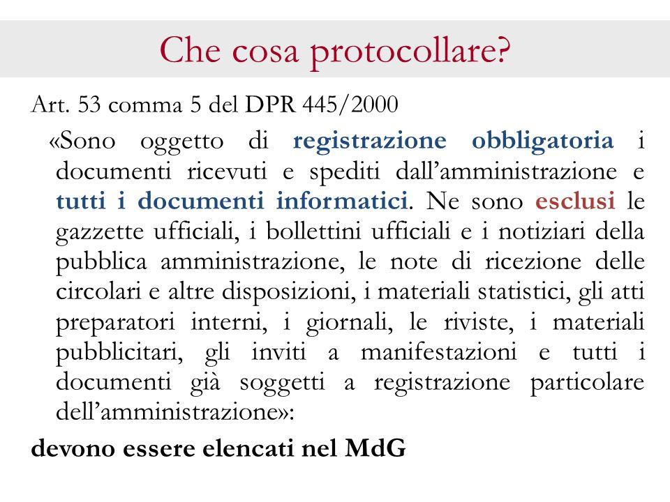 Che cosa protocollare? Art. 53 comma 5 del DPR 445/2000 «Sono oggetto di registrazione obbligatoria i documenti ricevuti e spediti dall'amministrazion