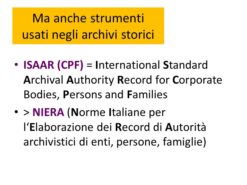 Ma anche strumenti usati negli archivi storici ISAAR (CPF) = International Standard Archival Authority Record for Corporate Bodies, Persons and Famili