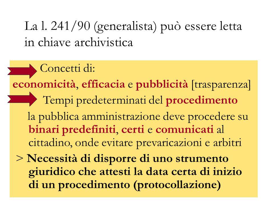 La l. 241/90 (generalista) può essere letta in chiave archivistica Concetti di: economicità, efficacia e pubblicità [trasparenza] Tempi predeterminati