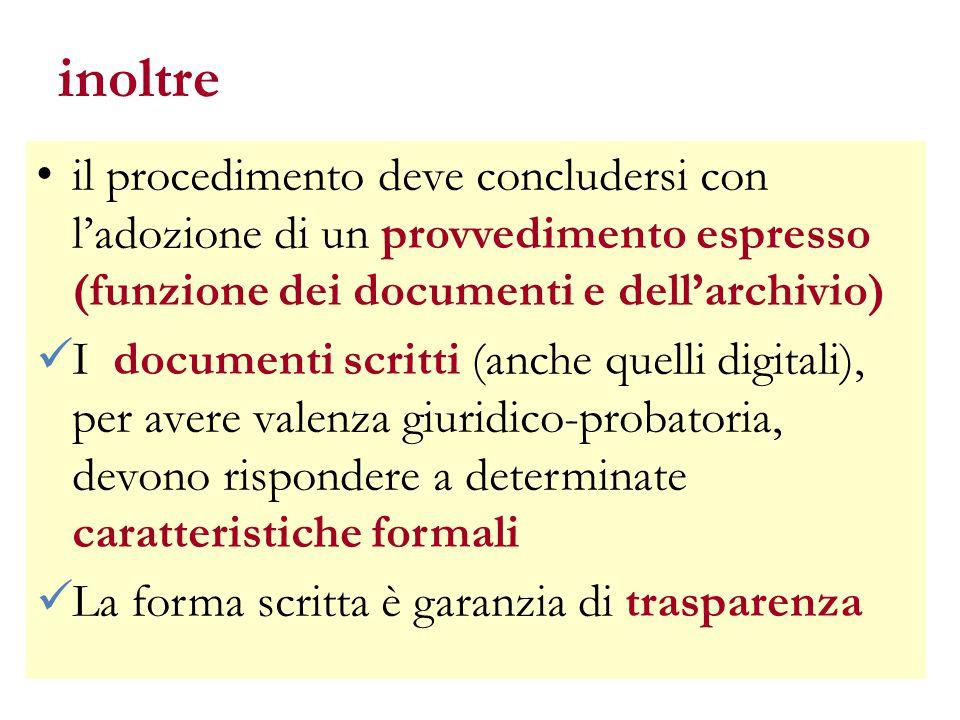 inoltre il procedimento deve concludersi con l'adozione di un provvedimento espresso (funzione dei documenti e dell'archivio) I documenti scritti (anc