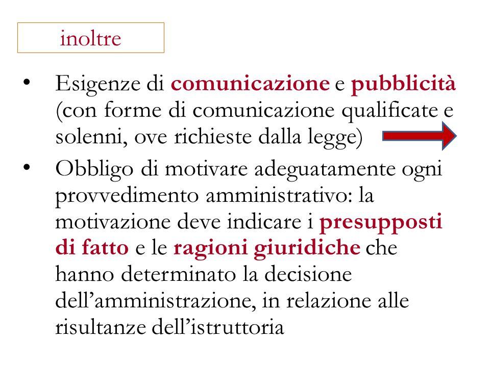 inoltre Esigenze di comunicazione e pubblicità (con forme di comunicazione qualificate e solenni, ove richieste dalla legge) Obbligo di motivare adegu