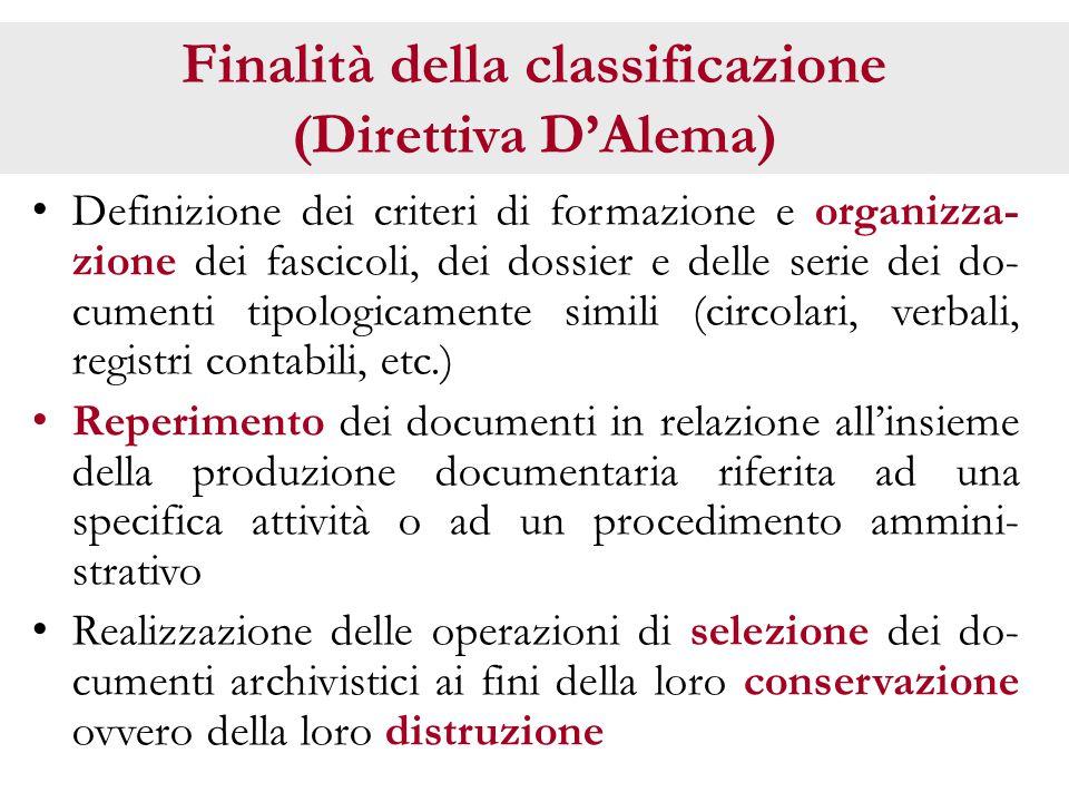 Finalità della classificazione (Direttiva D'Alema) Definizione dei criteri di formazione e organizza- zione dei fascicoli, dei dossier e delle serie d