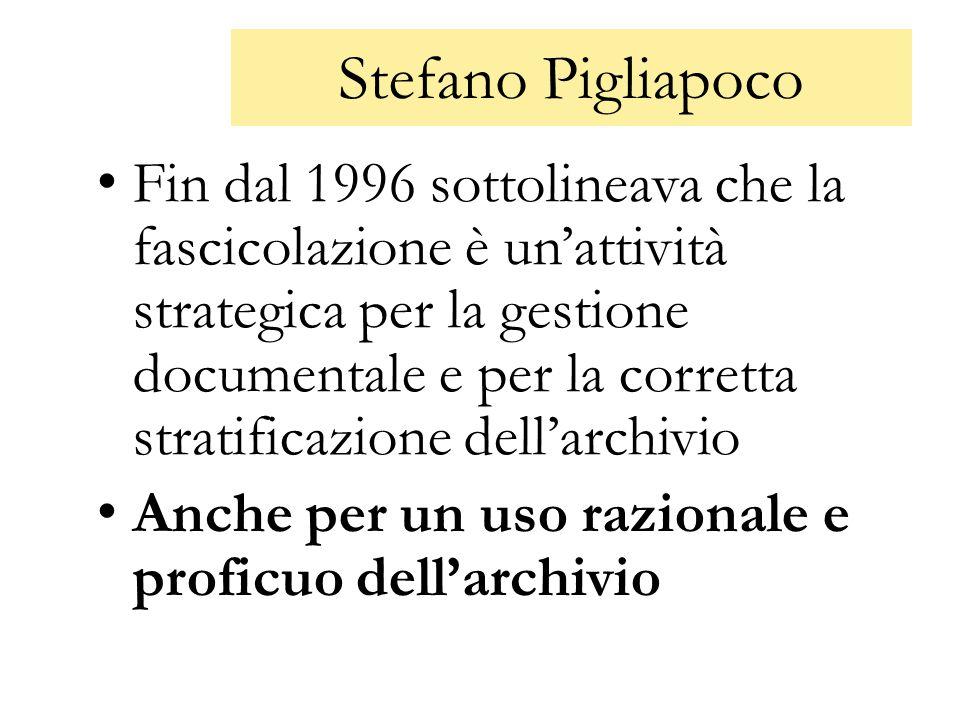 Stefano Pigliapoco Fin dal 1996 sottolineava che la fascicolazione è un'attività strategica per la gestione documentale e per la corretta stratificazi