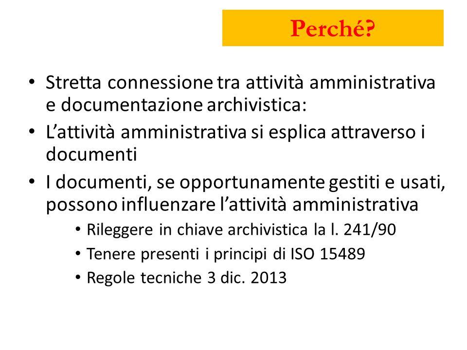 Perché? Stretta connessione tra attività amministrativa e documentazione archivistica: L'attività amministrativa si esplica attraverso i documenti I d