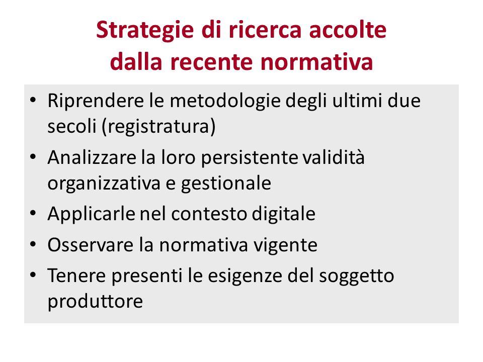 Strategie di ricerca accolte dalla recente normativa Riprendere le metodologie degli ultimi due secoli (registratura) Analizzare la loro persistente v
