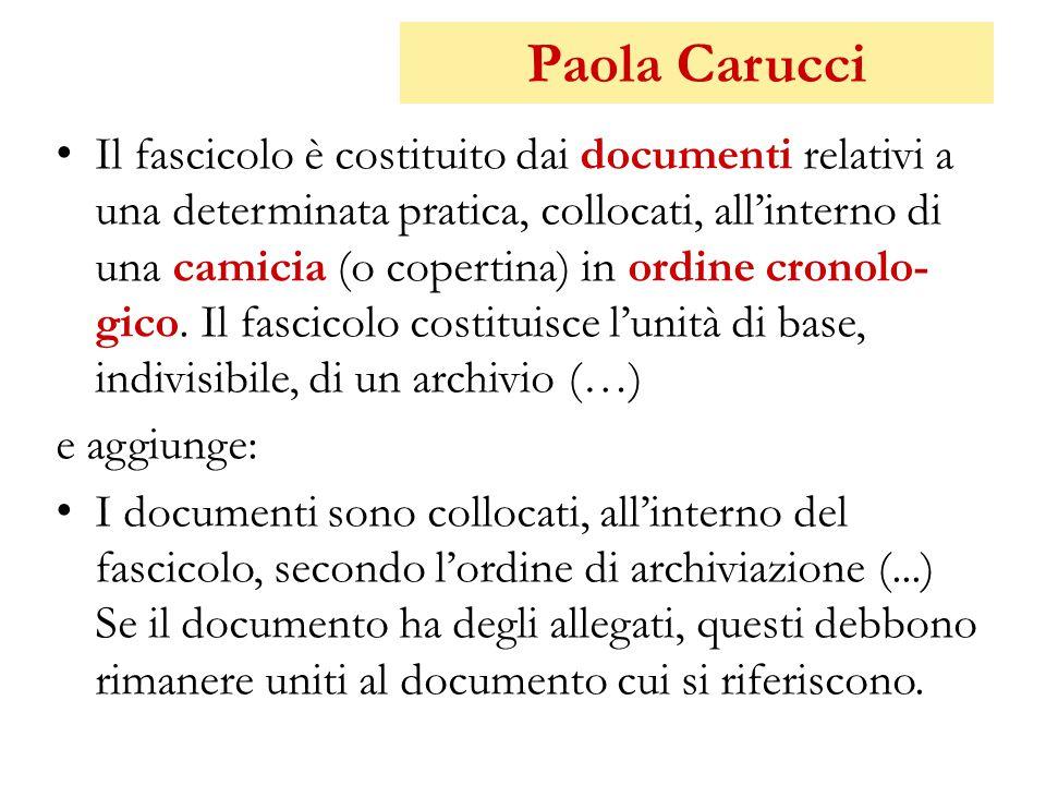 Paola Carucci Il fascicolo è costituito dai documenti relativi a una determinata pratica, collocati, all'interno di una camicia (o copertina) in ordin