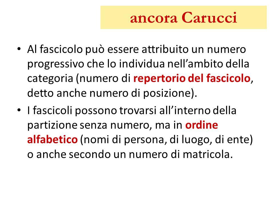 ancora Carucci Al fascicolo può essere attribuito un numero progressivo che lo individua nell'ambito della categoria (numero di repertorio del fascico