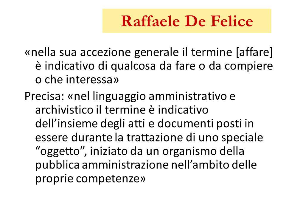 Raffaele De Felice «nella sua accezione generale il termine [affare] è indicativo di qualcosa da fare o da compiere o che interessa» Precisa: «nel lin