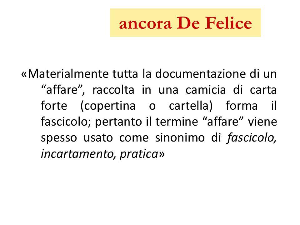 """ancora De Felice «Materialmente tutta la documentazione di un """"affare"""", raccolta in una camicia di carta forte (copertina o cartella) forma il fascico"""