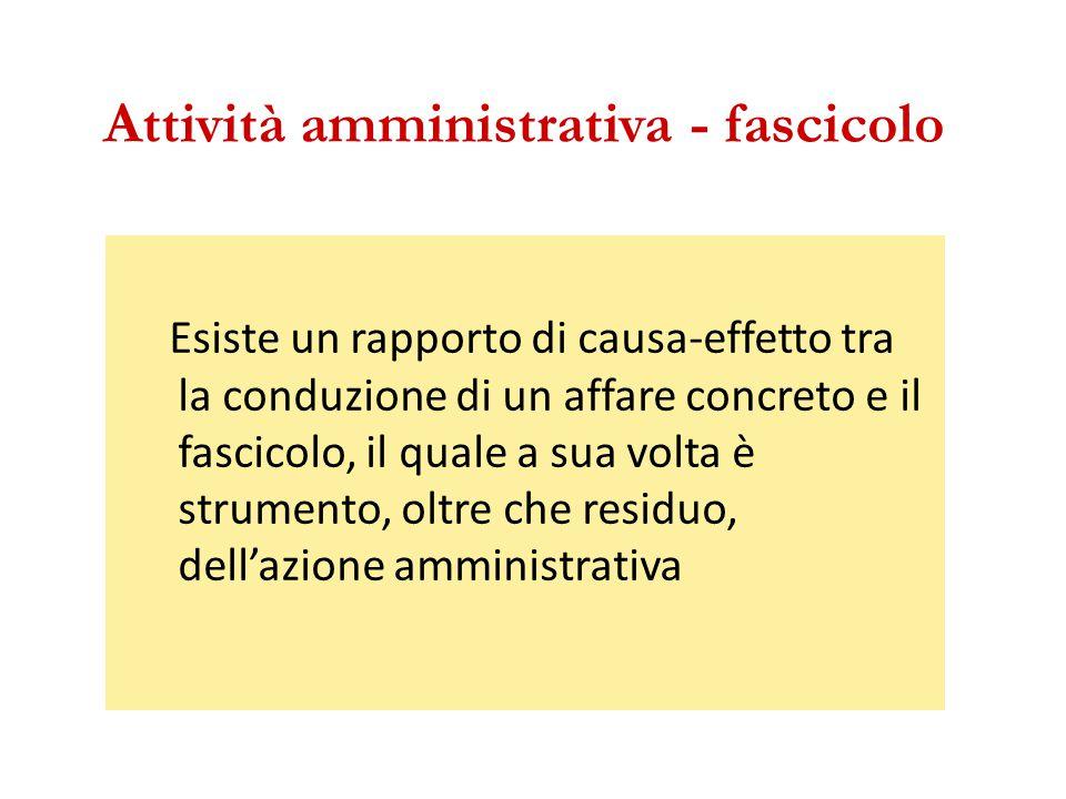 Attività amministrativa - fascicolo Esiste un rapporto di causa-effetto tra la conduzione di un affare concreto e il fascicolo, il quale a sua volta è