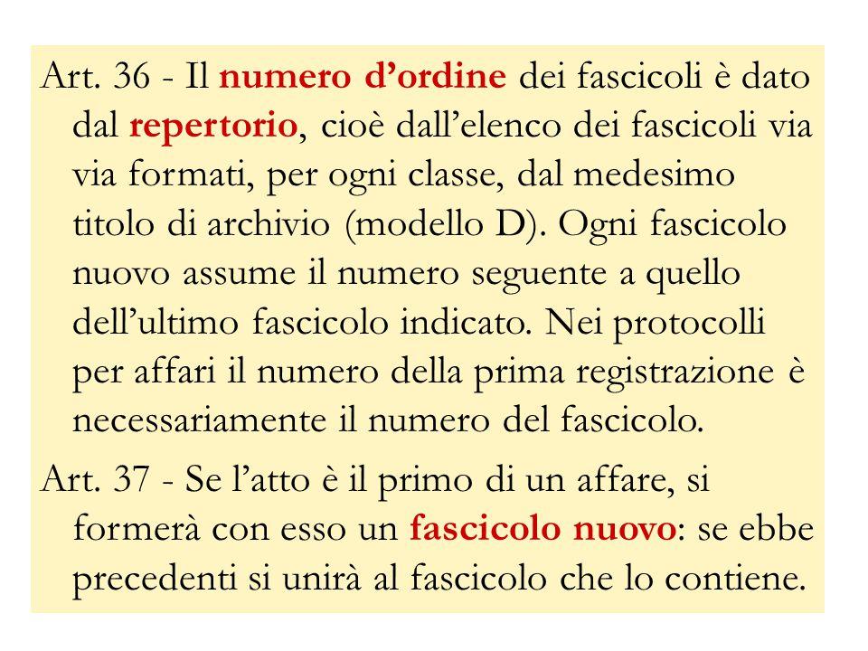 Art. 36 - Il numero d'ordine dei fascicoli è dato dal repertorio, cioè dall'elenco dei fascicoli via via formati, per ogni classe, dal medesimo titolo