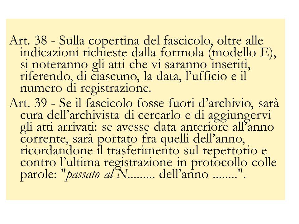 Art. 38 - Sulla copertina del fascicolo, oltre alle indicazioni richieste dalla formola (modello E), si noteranno gli atti che vi saranno inseriti, ri