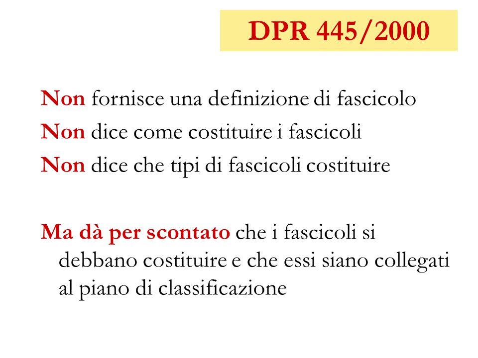 DPR 445/2000 Non fornisce una definizione di fascicolo Non dice come costituire i fascicoli Non dice che tipi di fascicoli costituire Ma dà per sconta