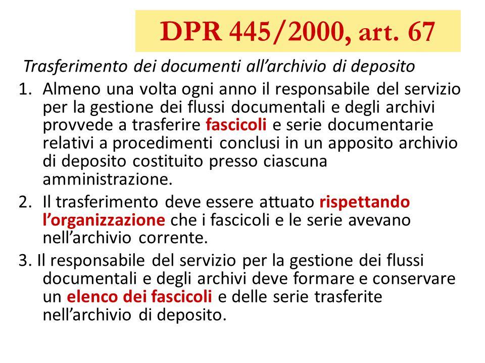 DPR 445/2000, art. 67 Trasferimento dei documenti all'archivio di deposito 1.Almeno una volta ogni anno il responsabile del servizio per la gestione d